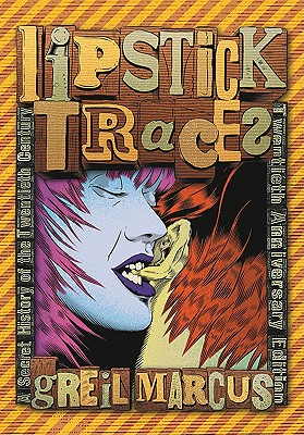 Lipstick Traces By Marcus, Greil